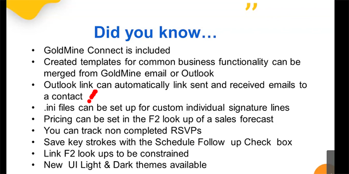 Did you know...  ...Goldmine Connect is included. ...Custom templates for common business functions can be merged from Goldmine email or Outlook.  ...Outlook can automatically link sent and received emails to a contact (!) ...Check out https://vimeo.com/517261741 for more.