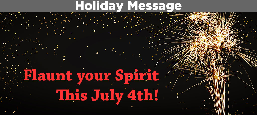 This July 4th: Flaunt your Spirit!